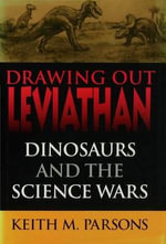 Drawing Out Leviathan : Dinosaurs and the Science Wars - Keith M. Parsons