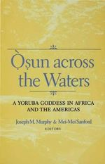 Osun Across the Waters : A Yoruba Goddess in Africa and the Americas