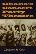 Ghana's Concert Party Theatre - Catherine M. Cole