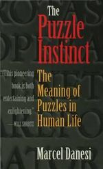 The Puzzle Instinct : The Meaning of Puzzles in Human Life - Marcel Danesi