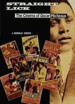 Straight Lick : The Cinema of Oscar Micheaux - J. Ronald Green