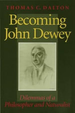 Becoming John Dewey : Dilemmas of a Philosopher and Naturalist - Thomas Carlyle Dalton