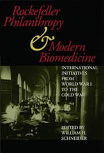 Rockefeller Philanthropy and Modern Biomedicine : International Initiatives from World War I to the Cold War