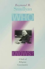 Who Knows? : A Study of Religious Consciousness - Raymond M. Smullyan