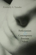 Perfectionism and Contemporary Feminist Values - Kimberly A. Yuracko