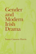 Gender and Modern Irish Drama - Susan Cannon Harris