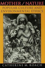 Mother / Nature : Popular Culture and Environmental Ethics - Catherine M. Roach