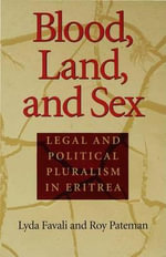 Blood, Land, and Sex : Legal and Political Pluralism in Eritrea - Lyda Favali