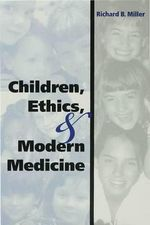 Children, Ethics, and Modern Medicine - Richard B. Miller