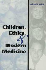 Children, Ethics, and Modern Medicine - Richard B. Miller
