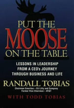 Put the Moose on the Table : Lessons in Leadership from a CEO's Journey Through Business and Life - Randall Tobias