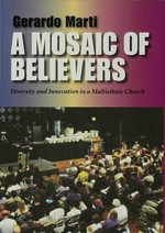 A Mosaic of Believers : Diversity and Innovation in a Multiethnic Church - Gerardo Marti