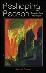 Reshaping Reason : Toward a New Philosophy - John McCumber