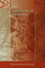 The Question of Sacrifice - Dennis King Keenan