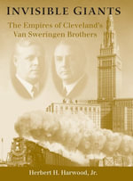 Invisible Giants : The Empires of Cleveland's Van Sweringen Brothers - Herbert H. Jr. Harwood