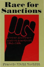 Race for Sanctions : African Americans Against Apartheid, 1946-1994 - Francis Nhubi Nesbitt