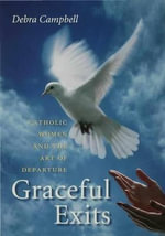Graceful Exits : Catholic Women and the Art of Departure - Debra Campbell