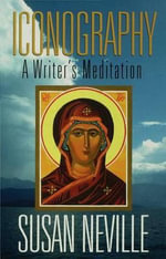 Iconography : A Writer's Meditation - Susan Neville