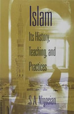 Islam : Its History, Teaching, and Practices - S. A. Nigosian