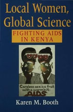 Local Women, Global Science : Fighting AIDS in Kenya - Karen M. Booth