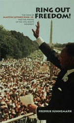 Ring Out Freedom! : The Voice of Martin Luther King, Jr. and the Making of the Civil Rights Movement - Fredrik Sunnemark