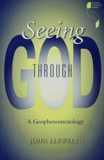 Seeing Through God : A Geophenomenology - John Llewelyn