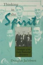 Thinking in the Spirit : Theologies of the Early Pentecostal Movement - Douglas G. Jacobsen