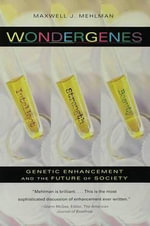 Wondergenes : Genetic Enhancement and the Future of Society - Maxwell J. Mehlman