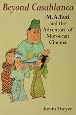 Beyond Casablanca : M.A. Tazi and the Adventure of Moroccan Cinema - M. A. Tazi