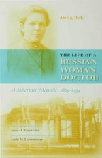 The Life of a Russian Woman Doctor : A Siberian Memoir, 1869-1954 - Anna Nikolaevna Bek