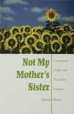 Not My Mother's Sister : Generational Conflict and Third-Wave Feminism - Astrid Henry