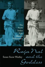 Raja Nal and the Goddess : The North Indian Epic Dhola In Performance - Susan Snow Wadley