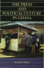 The Press and Political Culture in Ghana - Jennifer Hasty