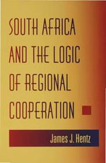 South Africa and the Logic of Regional Cooperation - James J. Hentz