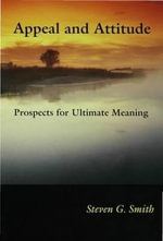 Appeal and Attitude : Prospects for Ultimate Meaning - Steven G. Smith