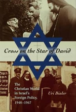 Cross on the Star of David : The Christian World In Israel's Foreign Policy, 1948-1967 - Uri Bialer