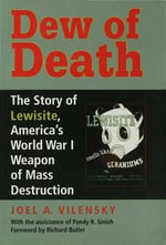 Dew of Death : The Story Of Lewisite, America's World War I Weapon Of Mass Destruction - Joel A. Vilensky
