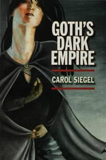 Goth's Dark Empire - Carol Siegel