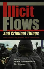 Illicit Flows and Criminal Things : States, Borders, And the Other Side of Globalization