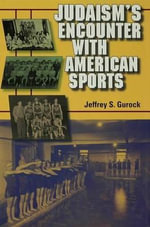 Judaism's Encounter with American Sports - Jeffrey S. Gurock