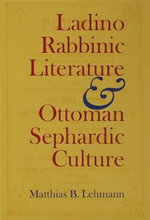 Ladino Rabbinic Literature and Ottoman Sephardic Culture - Matthias B. Lehmann