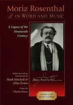 Moriz Rosenthal in Word and Music : A Legacy of the Nineteenth Century