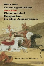 Native Insurgencies and the Genocidal Impulse in the Americas - Nicholas A. Robins