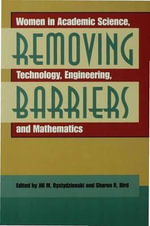 Removing Barriers : Women in Academic Science, Technology, Engineering, And Mathematics