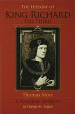 The History of King Richard the Third : A Reading Edition - Thomas More