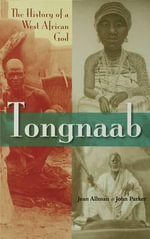 Tongnaab : The History of a West African God - Jean Marie Allman