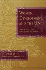 Women, Development, and the Un : A Sixty-year Quest For Equality And Justice - Devaki Jain