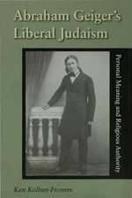 Abraham Geiger's Liberal Judaism : Personal Meaning And Religious Authority - Ken Koltun-Fromm