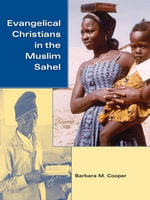 Evangelical Christians in the Muslim Sahel - Barbara MacGowan Cooper
