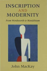 Inscription and Modernity : From Wordsworth to Mandelstam - John MacKay